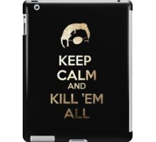 Keep Calm and Kill 'em all iPad Case/Skin