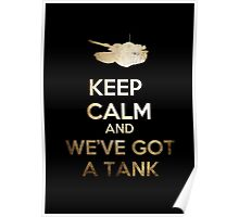 Keep Calm and We've got a Tank Poster