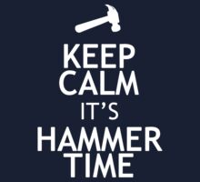 KEEP CALM IT'S HAMMER TIME by red addiction