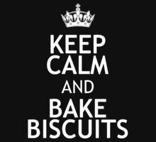 KEEP CALM AND BAKE BISCUITS by red addiction