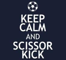 KEEP CALM AND SCISSOR KICK by red addiction