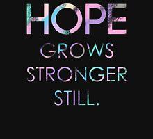 Hope Grows Stronger Still Unisex T-Shirt