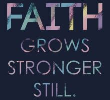 Faith Grows Stronger Still by RadianceJC