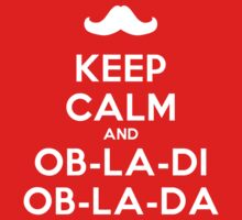 Keep Calm And Ob-La-Di Ob-La-Da t-shirt by CMYKIdols