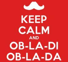 Keep Calm And Ob-La-Di Ob-La-Da t-shirt by CMYKIdols