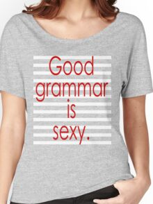 good grammar is sexy Women's Relaxed Fit T-Shirt