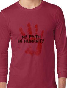 My faith in humanity. Long Sleeve T-Shirt