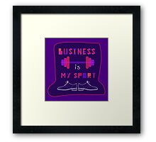 """"""" Business is my sport """" Framed Print"""