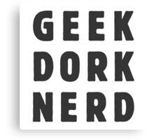 Geek, dork, nerd(and loving it) Canvas Print