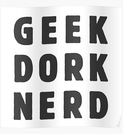 Geek, dork, nerd(and loving it) Poster