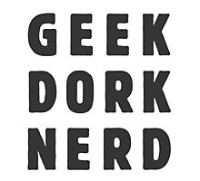 Geek, dork, nerd(and loving it) Photographic Print