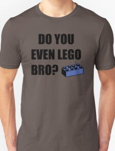 Do you even Lego? T-Shirt