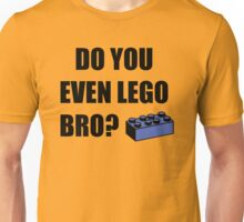 Do you even Lego? Unisex T-Shirt