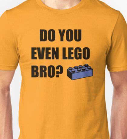Do you even Lego? Unisex T-Shirt