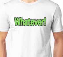 WHATEVER! Unisex T-Shirt