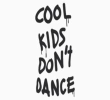 Cool Kids Dont Dance by riederer
