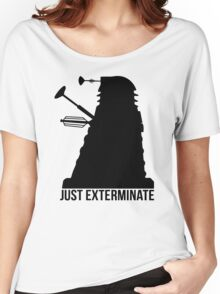Just Exterminate ! Women's Relaxed Fit T-Shirt