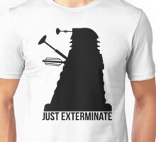 Just Exterminate ! Unisex T-Shirt