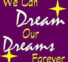 We Can Dream Our Dreams Forever by epcod