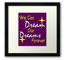 We Can Dream Our Dreams Forever Framed Print