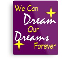 We Can Dream Our Dreams Forever Metal Print