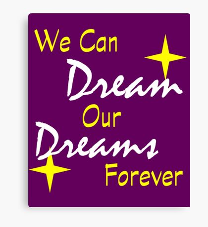 We Can Dream Our Dreams Forever Canvas Print
