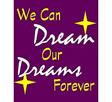 We Can Dream Our Dreams Forever Photographic Print