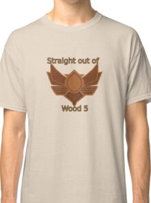 Straight out of wood 5 Classic T-Shirt