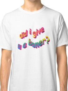 Did I Give U A Boner? Classic T-Shirt