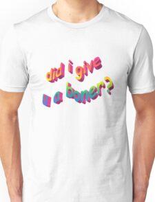 Did I Give U A Boner? Unisex T-Shirt