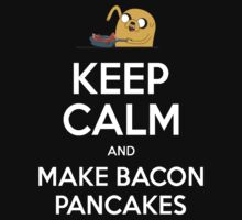 Keep Calm and Make Bacon Pancakes by UrALizardHarry