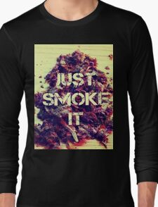 Just Smoke It Long Sleeve T-Shirt