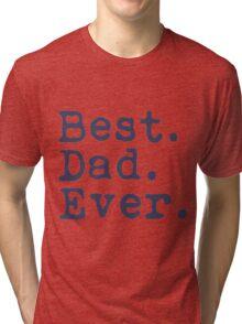 Best. Dad. Ever. Tri-blend T-Shirt