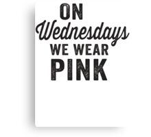 On Wednesdays We Wear Pink Canvas Print
