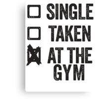 Single, Taken, At The Gym Canvas Print