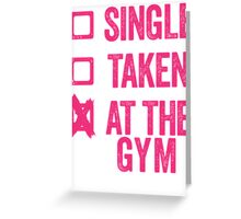 Single, Taken, At The Gym Greeting Card