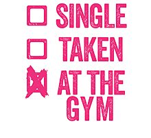 Single, Taken, At The Gym Photographic Print