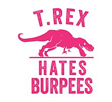 T Rex Hates Burpees Photographic Print