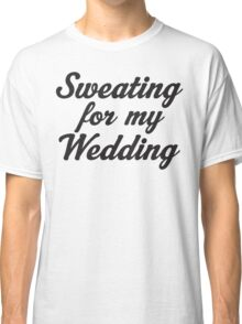 Sweating For My Wedding Classic T-Shirt