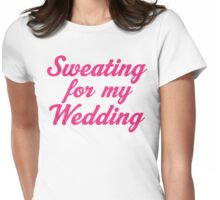 Sweating For My Wedding Womens Fitted T-Shirt