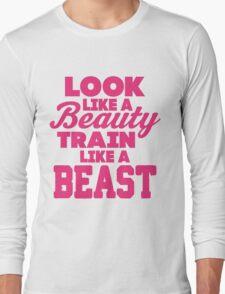Look Like A Beauty Train Like A Beast Long Sleeve T-Shirt