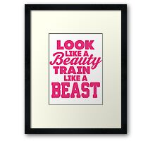Look Like A Beauty Train Like A Beast Framed Print