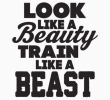 Look Like A Beauty Train Like A Beast by Fitspire Apparel
