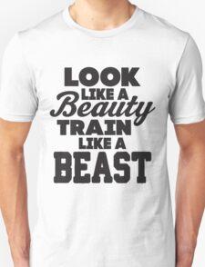 Look Like A Beauty Train Like A Beast Unisex T-Shirt
