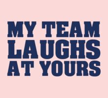 My team laughs at yours Baby Tee