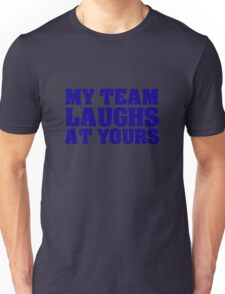 My team laughs at yours Unisex T-Shirt