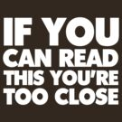 If you can read this you're too close by digerati