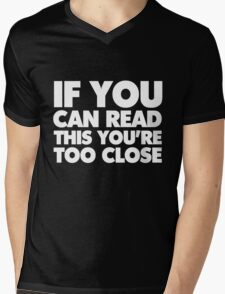 If you can read this you're too close Mens V-Neck T-Shirt