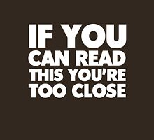 If you can read this you're too close T-Shirt
