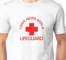 I have never been a LIFEGUARD Unisex T-Shirt